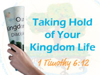 Taking Hold of Your Kingdom Life